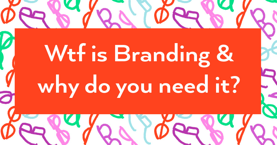 What is branding and why do you need it?